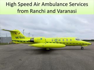 High Speed Air Ambulance Services from Ranchi and Varanasi