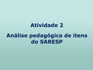 Atividade 2  An lise pedag gica de itens do SARESP