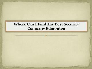 Where Can I Find The Best Security Company Edmonton