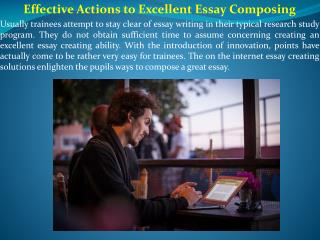 Effective Actions to Excellent Essay Composing