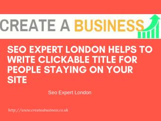 Seo Expert London Helps To Write Clickable Title For People Staying On Your Site