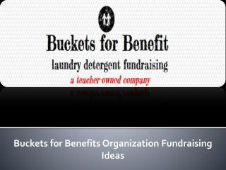 Buckets for Benefits Organization Fundraising Ideas