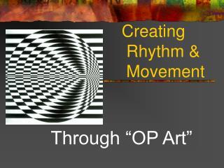 Creating  Rhythm   Movement