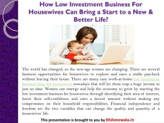 How Low Investment Business For Housewives Can Bring a Start to a New & Better Life?