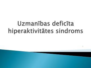 Uzmanibas deficita hiperaktivitates sindroms