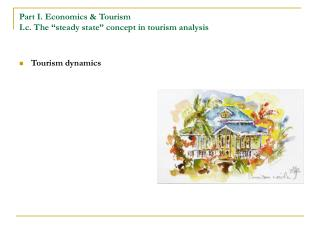 Part I. Economics  Tourism I.c. The  steady state  concept in tourism analysis