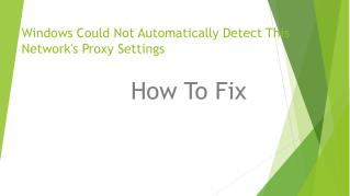 Fix Windows Could Not Automatically Detect This Network's Proxy Settings Error