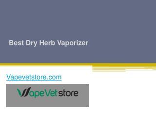 Best Dry Herb Vaporizer - Vapevetstore.com