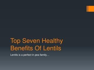 Top seven healthy benefits of lentils