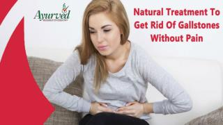 Natural Treatment To Get Rid Of Gallstones Without Pain