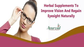 Herbal Supplements To Improve Vision And Regain Eyesight Naturally