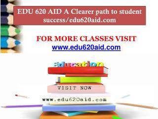 EDU 620 AID A Clearer path to student success/edu620aid.com