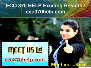 ECO 370 HELP Exciting Results / eco370help.com