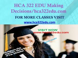 HCA 322 EDU Making Decisions/hca322edu.com