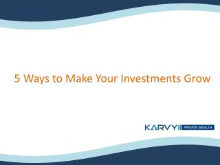 5 Ways to Make Your Investments Grow