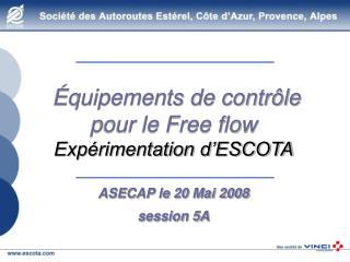 quipements de contr le pour le Free flow  Exp rimentation d ESCOTA  ASECAP le 20 Mai 2008 session 5A