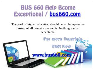 BUS 660 Help Bcome Exceptional/ bus660.com