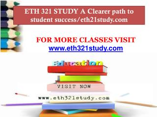 ETH 321 STUDY A Clearer path to student success/eth21study.com