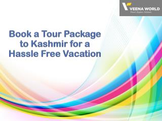 Book a Tour Package to Kashmir for a Hassle Free Vacation