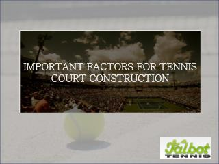 Talbot Tennis brings you the Essential Factors regarding Tennis Court Construction