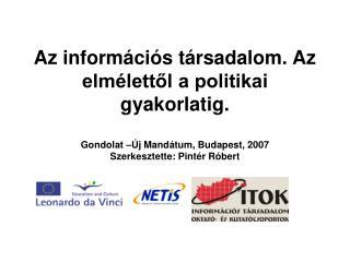 Az inform ci s t rsadalom. Az elm lettol a politikai gyakorlatig.  Gondolat   j Mand tum, Budapest, 2007 Szerkesztette: