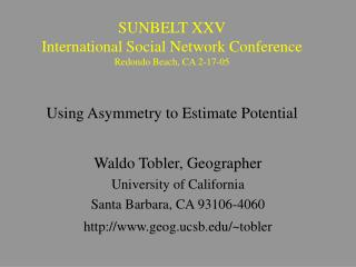 SUNBELT XXV International Social Network Conference Redondo Beach, CA 2-17-05    Using Asymmetry to Estimate Potential