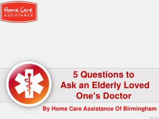 5 Questions to Ask an Elderly Loved One's Doctor