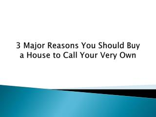 3 Major Reasons You Should Buy a House to Call Your Very Own