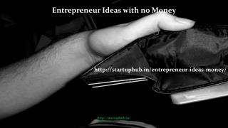 Entrepreneur Ideas with no Money