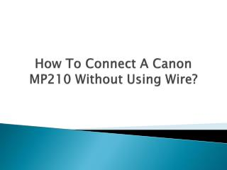 How To Connect A Canon MP210 Without Using Wire