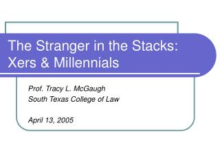 The Stranger in the Stacks: Xers  Millennials