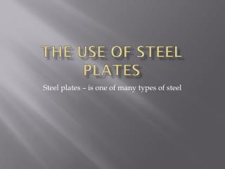 The use of steel plates