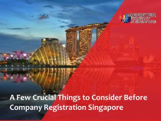 A Few Crucial Things to Consider Before Company Registration Singapore