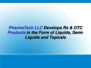 PharmaTech LLC Develops Rx & OTC Products in the Form of Liquids, Semi-Liquids and Topicals