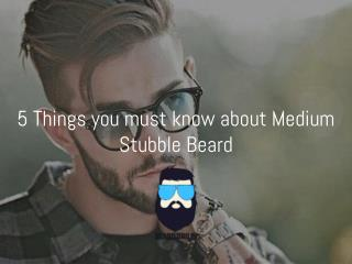 Things you must know about Medium Stubble Beard