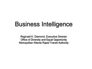 Business Intelligence  Reginald K. Diamond, Executive Director Office of Diversity and Equal Opportunity Metropolitan At