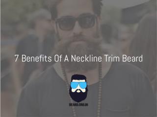 7 Advantages of a neckline trim beard