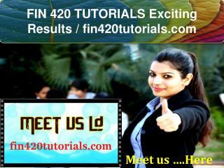 FIN 420 TUTORIALS Exciting Results / fin420tutorials.com