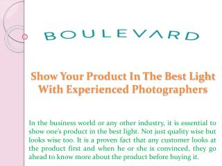Show Your Product In The Best Light With Experienced Photographers