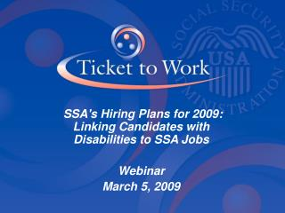 SSAs Hiring Plans for 2009: Linking Candidates with Disabilities to SSA Jobs  Webinar March 5, 2009