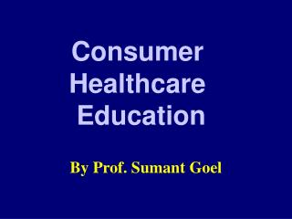 Consumer    Healthcare  Education
