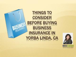 Things to Consider Before Buying Business Insurance in Yorba Linda, CA