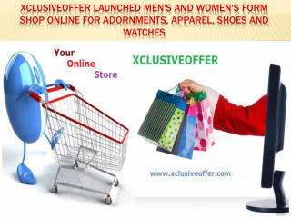 Xclusiveoffer launched men's and women's form shop online for adornments, apparel, shoes and watches