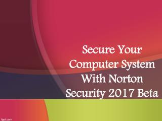 Secure your computer system with Norton Security 2017 Beta