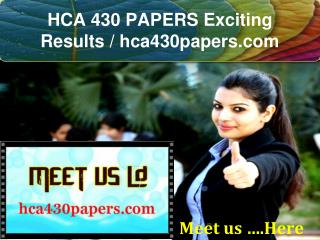 HCA 430 PAPERS Exciting Results / hca430papers.com