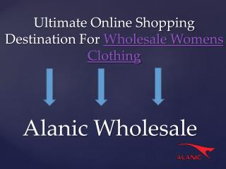 Ultimate Online Shopping Destination for Wholesale Womens Clothing