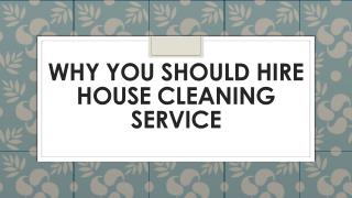 Why You Should Hire House Cleaning Service