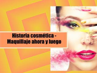 Historia cosmética- maquillaje ahora y luego