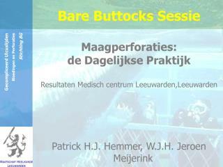 Bare Buttocks Sessie  Maagperforaties:  de Dagelijkse Praktijk  Resultaten Medisch centrum Leeuwarden,Leeuwarden