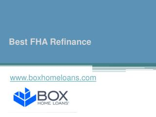 Best FHA Refinance at www.boxhomeloans.com